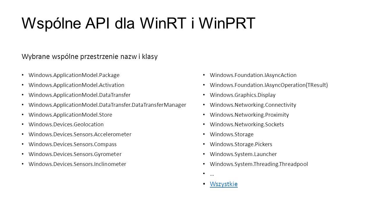 Wspólne API dla WinRT i WinPRT Wybrane wspólne przestrzenie nazw i klasy Windows.ApplicationModel.Package Windows.ApplicationModel.Activation Windows.