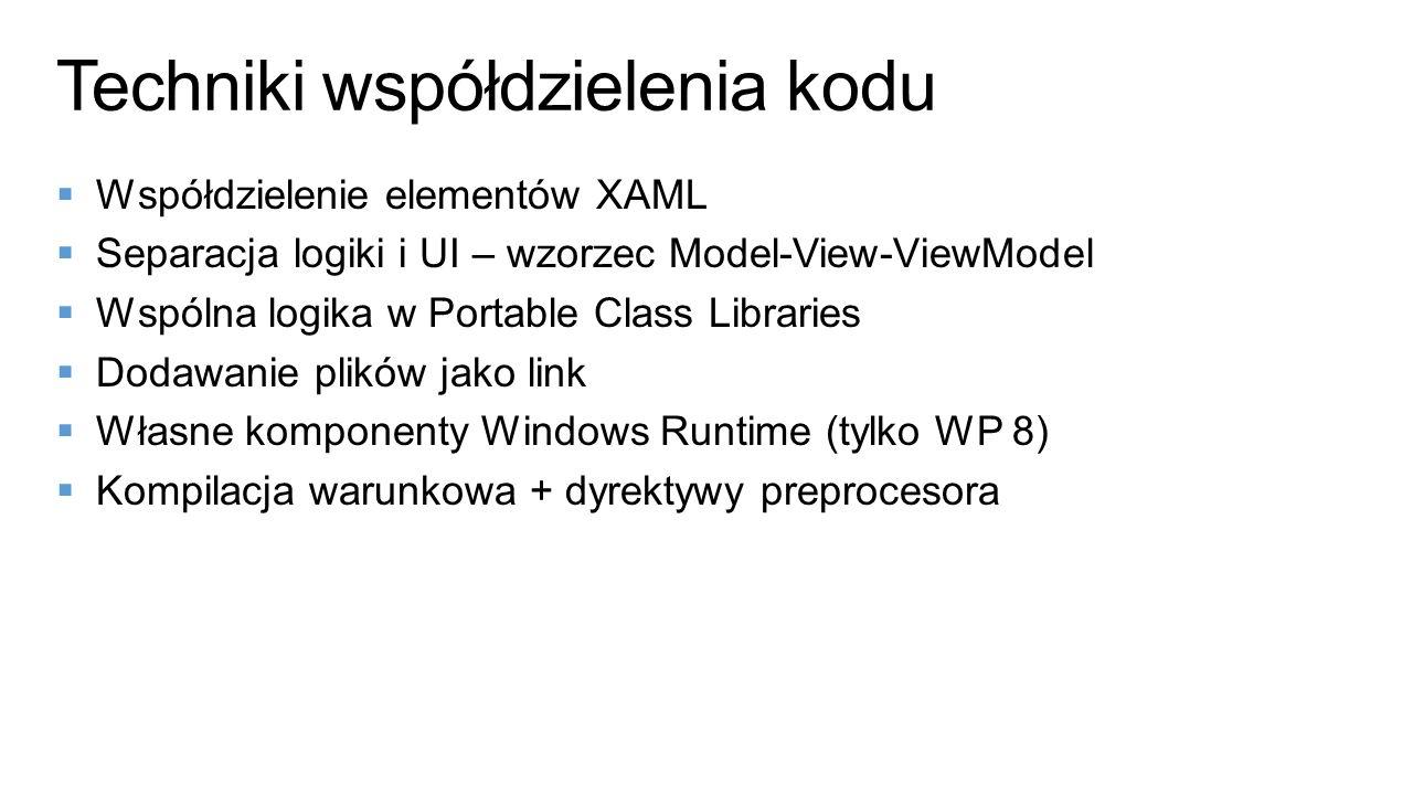 Współdzielenie elementów XAML Separacja logiki i UI – wzorzec Model-View-ViewModel Wspólna logika w Portable Class Libraries Dodawanie plików jako lin