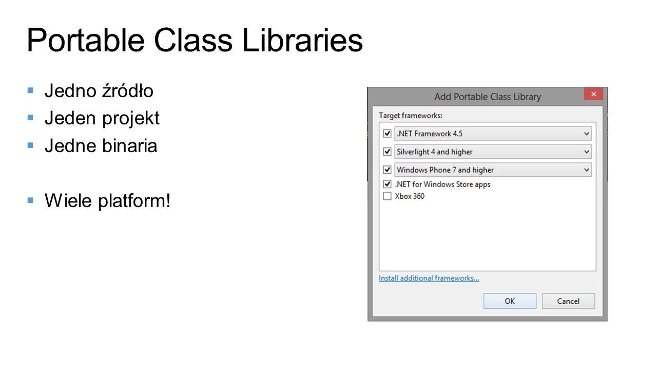 Jedno źródło Jeden projekt Jedne binaria Wiele platform! Portable Class Libraries
