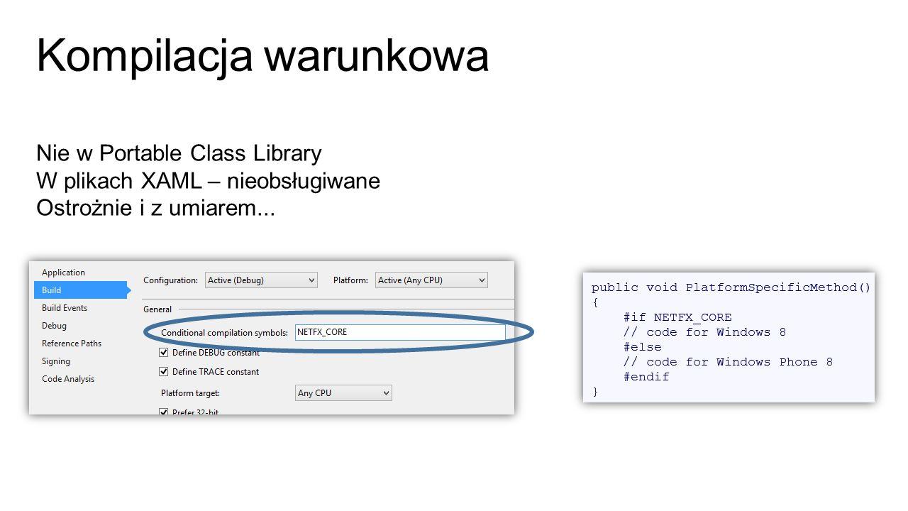 Kompilacja warunkowa Nie w Portable Class Library W plikach XAML – nieobsługiwane Ostrożnie i z umiarem...