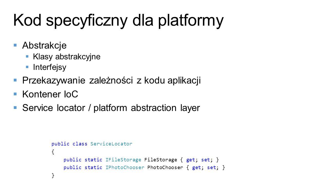 Kod specyficzny dla platformy Abstrakcje Klasy abstrakcyjne Interfejsy Przekazywanie zależności z kodu aplikacji Kontener IoC Service locator / platfo