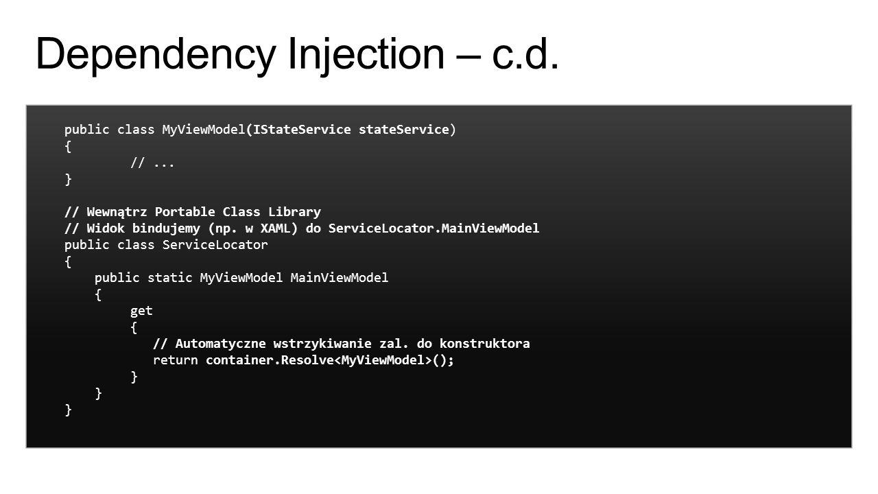 public class MyViewModel(IStateService stateService) { //... } // Wewnątrz Portable Class Library // Widok bindujemy (np. w XAML) do ServiceLocator.Ma