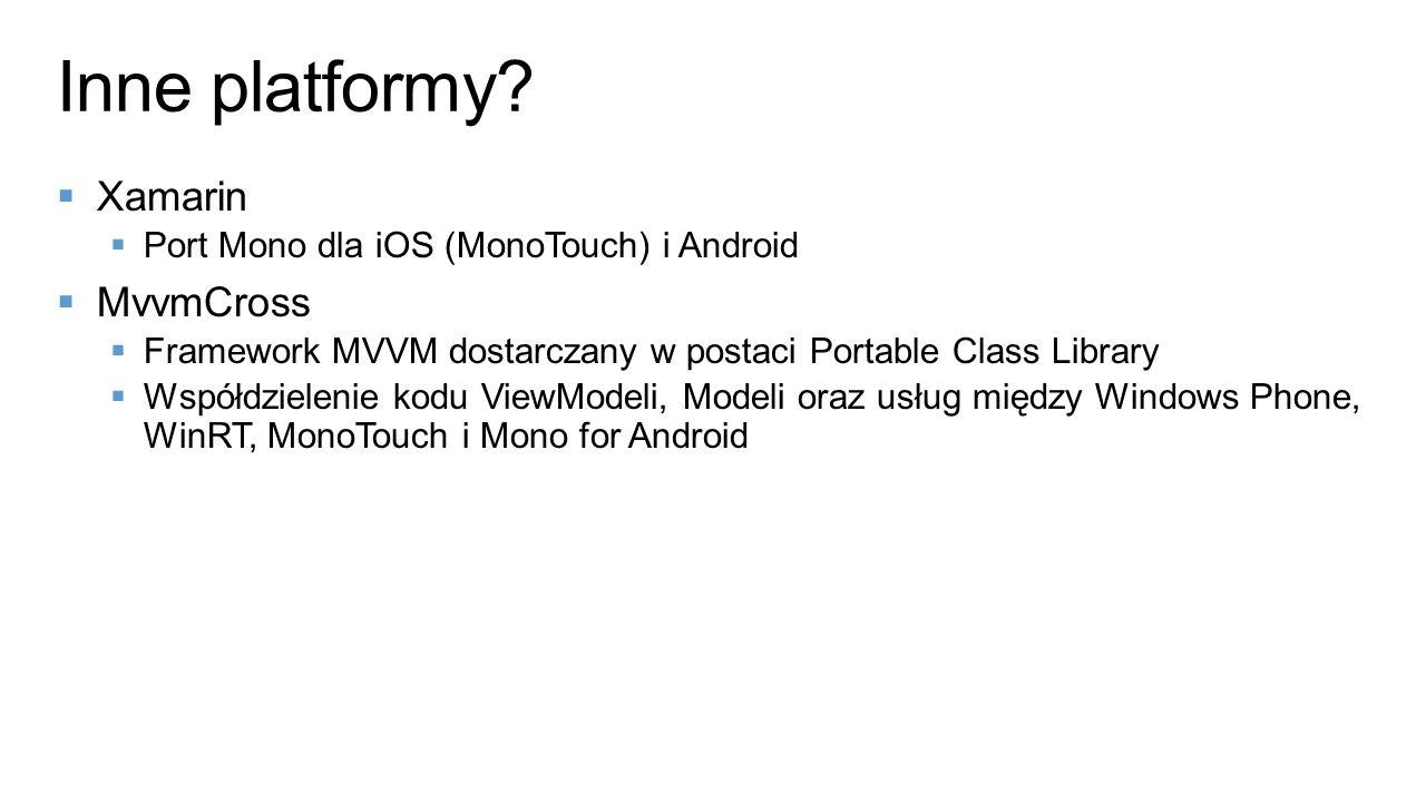 Xamarin Port Mono dla iOS (MonoTouch) i Android MvvmCross Framework MVVM dostarczany w postaci Portable Class Library Współdzielenie kodu ViewModeli,