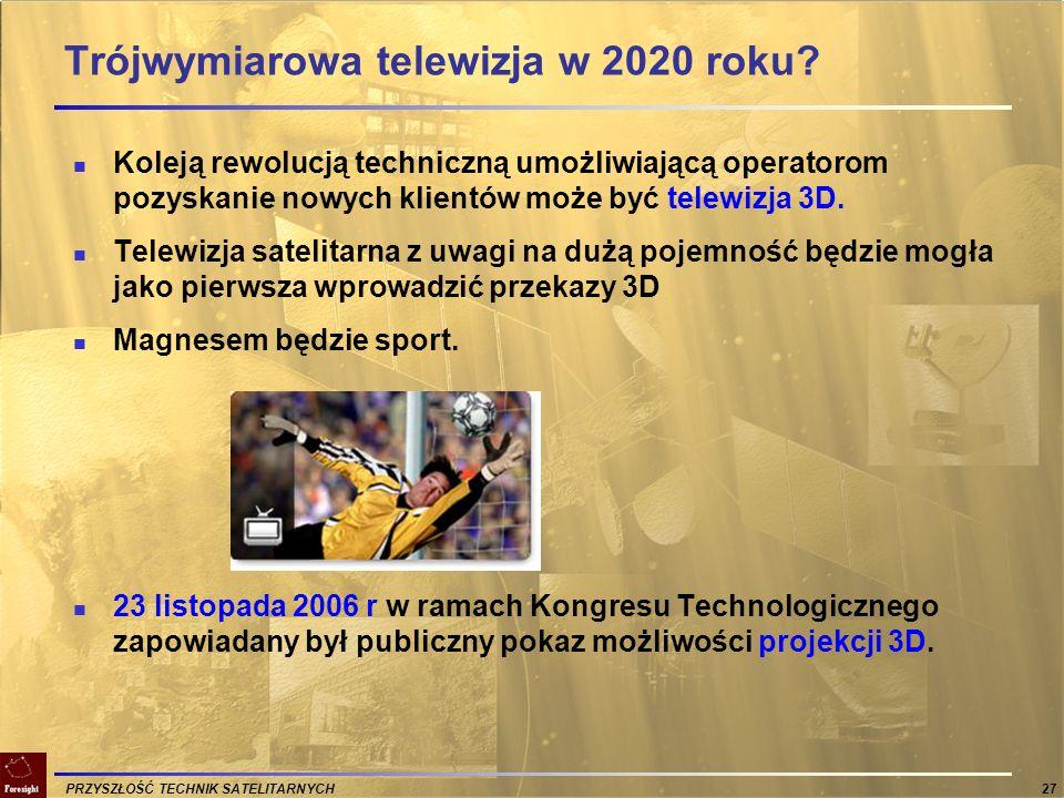 PRZYSZŁOŚĆ TECHNIK SATELITARNYCH 27 Trójwymiarowa telewizja w 2020 roku? Koleją rewolucją techniczną umożliwiającą operatorom pozyskanie nowych klient