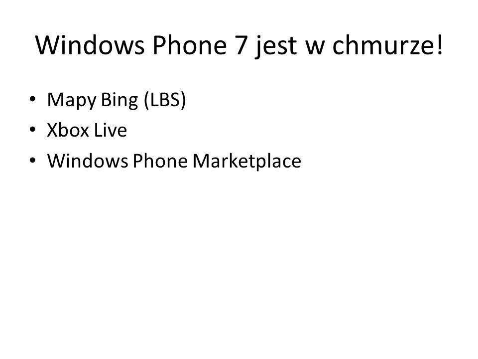 Windows Phone 7 jest w chmurze! Mapy Bing (LBS) Xbox Live Windows Phone Marketplace