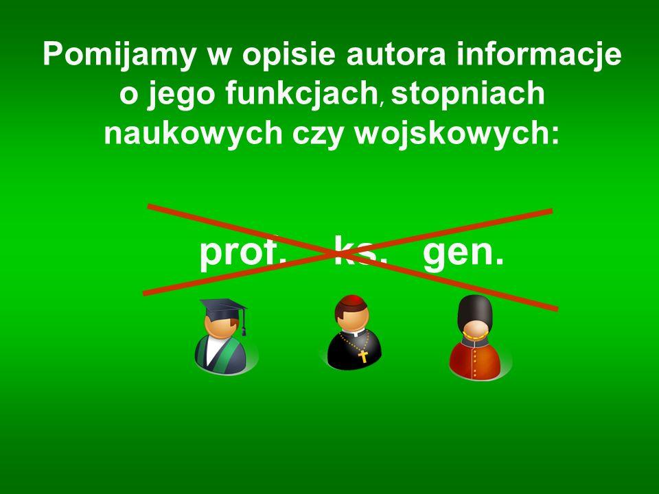 Pomijamy w opisie autora informacje o jego funkcjach, stopniach naukowych czy wojskowych: prof. ks. gen.