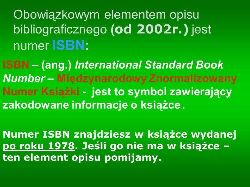 ISBN – (ang.) International Standard Book Number – Międzynarodowy Znormalizowany Numer Książki - jest to symbol zawierający zakodowane informacje o ks