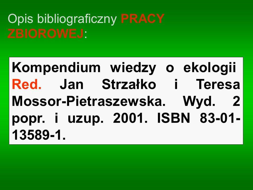 Opis bibliograficzny PRACY ZBIOROWEJ: Kompendium wiedzy o ekologii. Red. Jan Strzałko i Teresa Mossor-Pietraszewska. Wyd. 2 popr. i uzup. 2001. ISBN 8