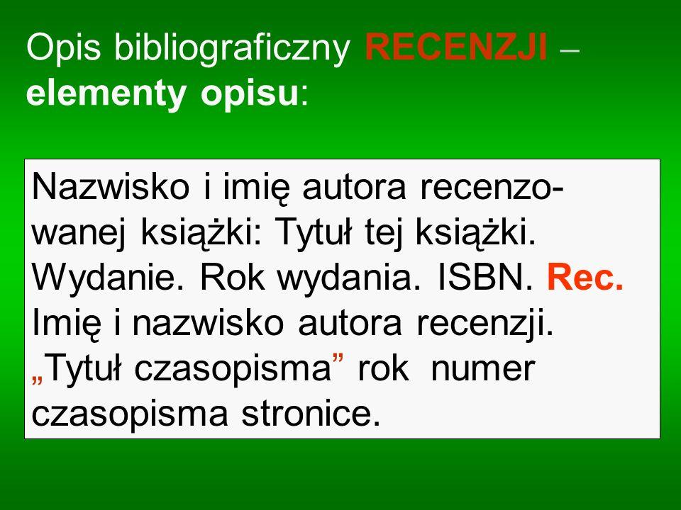Opis bibliograficzny RECENZJI – elementy opisu: Nazwisko i imię autora recenzo- wanej książki: Tytuł tej książki. Wydanie. Rok wydania. ISBN. Rec. Imi