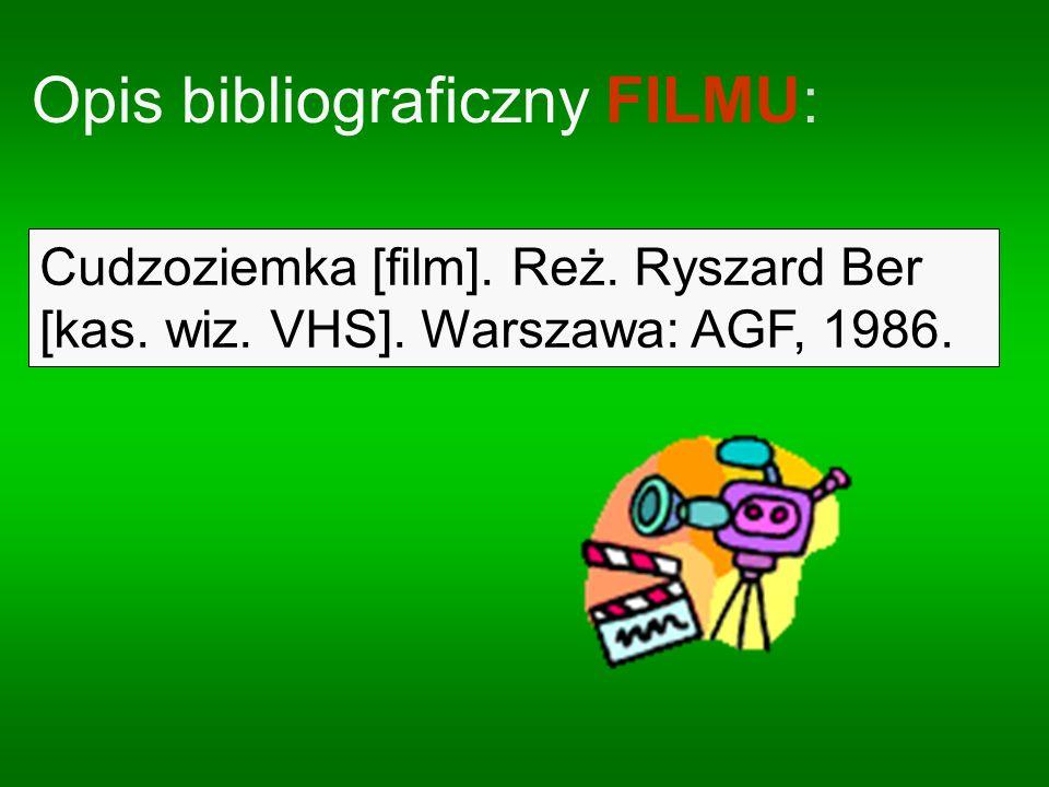 Opis bibliograficzny FILMU: Cudzoziemka [film]. Reż. Ryszard Ber [kas. wiz. VHS]. Warszawa: AGF, 1986.