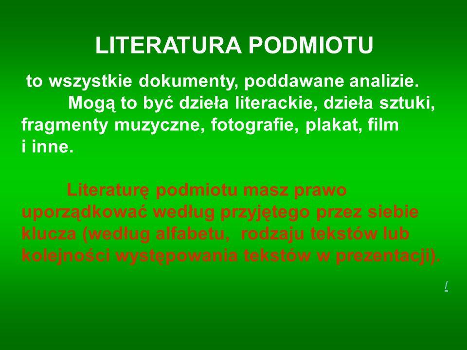 LITERATURA PODMIOTU to wszystkie dokumenty, poddawane analizie. Mogą to być dzieła literackie, dzieła sztuki, fragmenty muzyczne, fotografie, plakat,