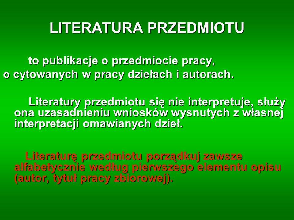 LITERATURA PRZEDMIOTU to publikacje o przedmiocie pracy, to publikacje o przedmiocie pracy, o cytowanych w pracy dziełach i autorach. Literatury przed
