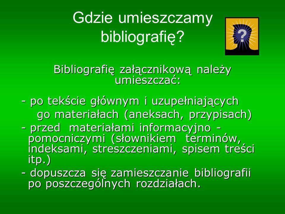 Gdzie umieszczamy bibliografię? Bibliografię załącznikową należy umieszczać: - po tekście głównym i uzupełniających - po tekście głównym i uzupełniają