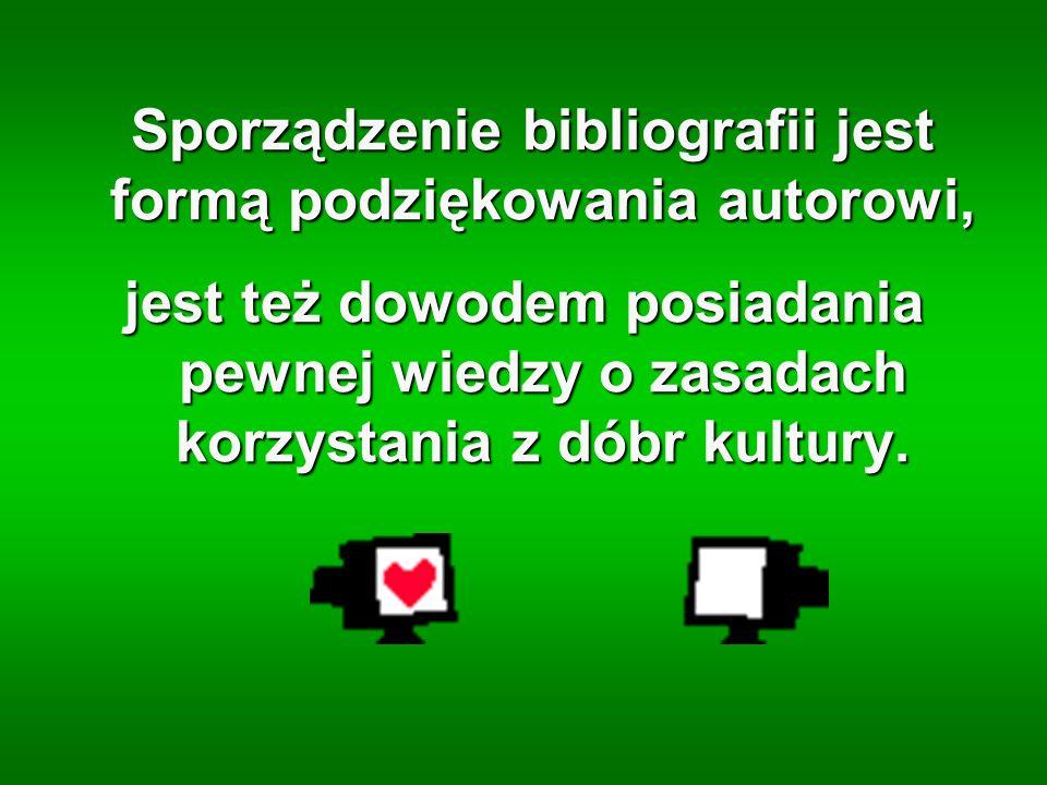 Sporządzenie bibliografii jest formą podziękowania autorowi, Sporządzenie bibliografii jest formą podziękowania autorowi, jest też dowodem posiadania