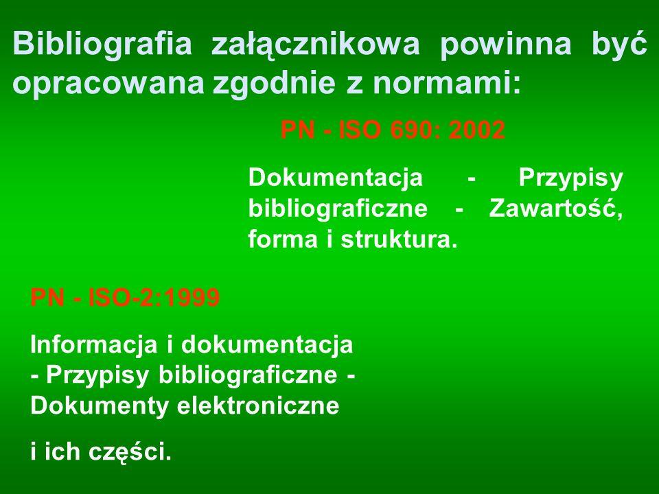 Bibliografia załącznikowa powinna być opracowana zgodnie z normami: PN - ISO-2:1999 Informacja i dokumentacja - Przypisy bibliograficzne - Dokumenty e