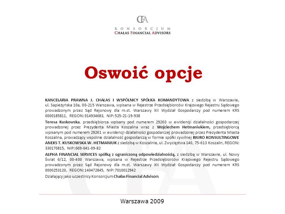 Oswoić opcje KANCELARIA PRAWNA J. CHAŁAS I WSPÓLNICY SPÓŁKA KOMANDYTOWA z siedzibą w Warszawie, ul. Sapieżyńska 10a, 00-215 Warszawa, wpisana w Rejest