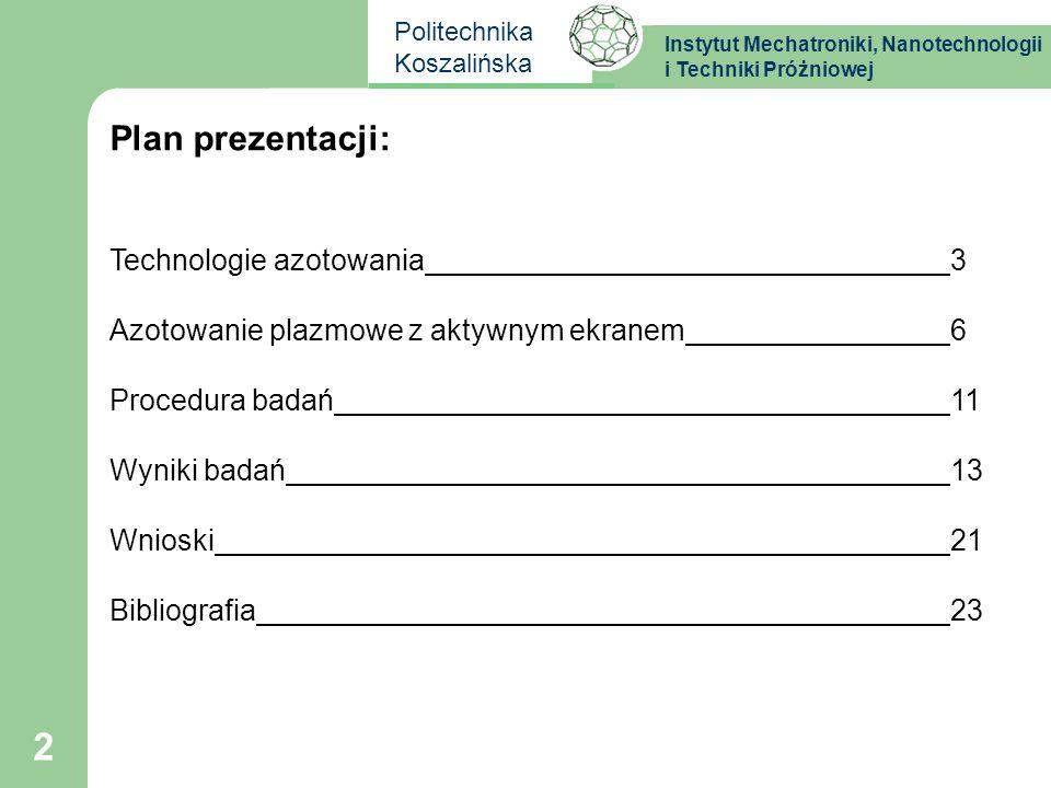 Instytut Mechatroniki, Nanotechnologii i Techniki Próżniowej Politechnika Koszalińska 2 Plan prezentacji: Technologie azotowania3 Azotowanie plazmowe