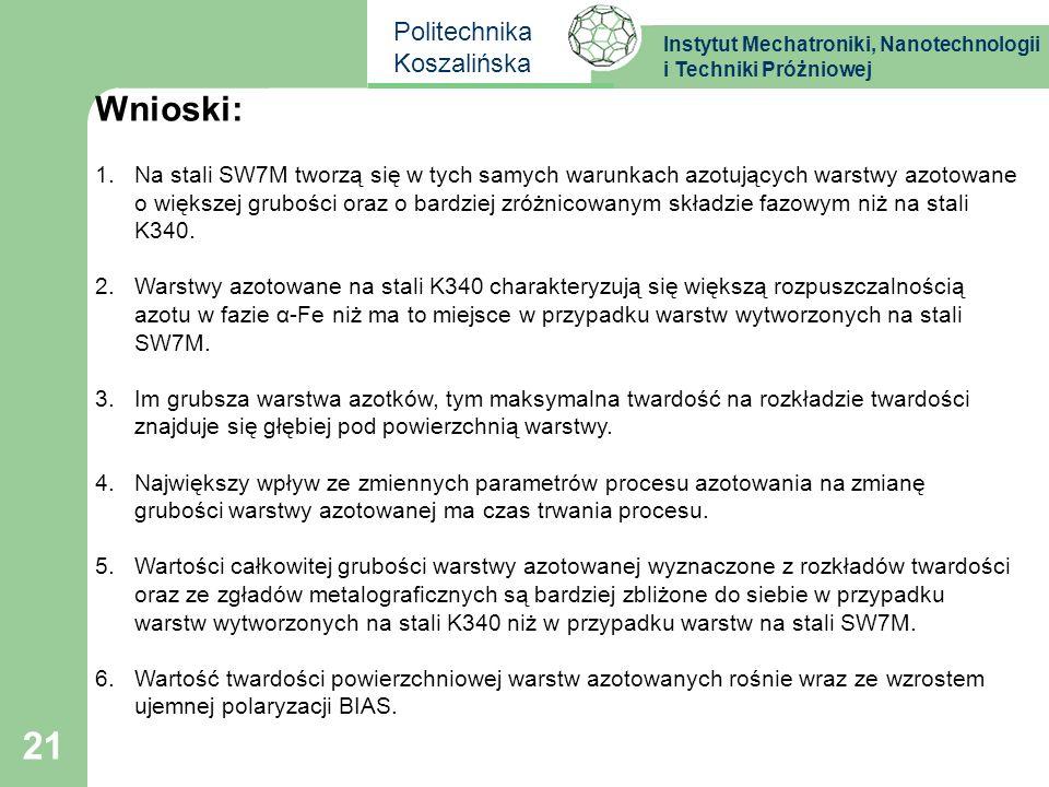 Instytut Mechatroniki, Nanotechnologii i Techniki Próżniowej Politechnika Koszalińska 21 Wnioski: 1.Na stali SW7M tworzą się w tych samych warunkach a