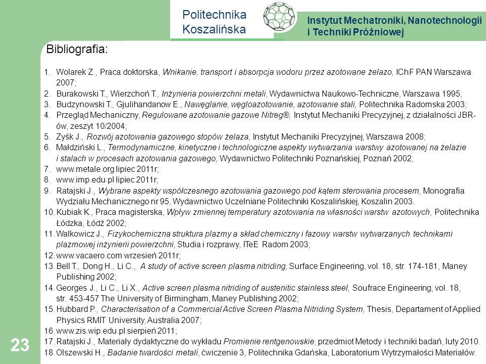 Instytut Mechatroniki, Nanotechnologii i Techniki Próżniowej Politechnika Koszalińska 23 Bibliografia: 1.Wolarek Z., Praca doktorska, Wnikanie, transp
