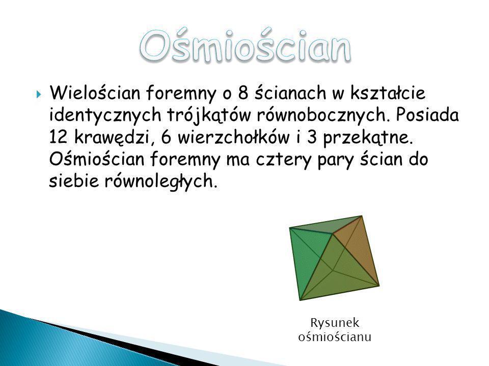 Wielościan foremny o 8 ścianach w kształcie identycznych trójkątów równobocznych. Posiada 12 krawędzi, 6 wierzchołków i 3 przekątne. Ośmiościan foremn