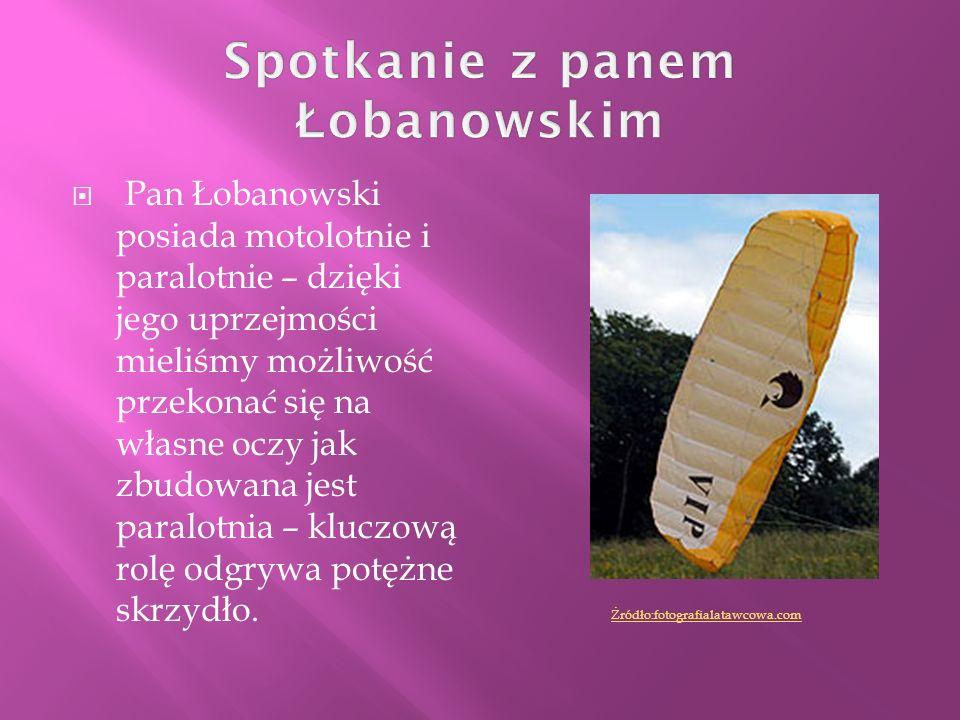 Pan Łobanowski posiada motolotnie i paralotnie – dzięki jego uprzejmości mieliśmy możliwość przekonać się na własne oczy jak zbudowana jest paralotnia
