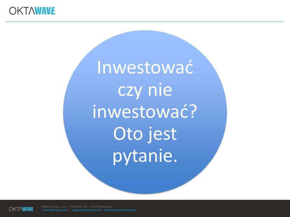 Inwestować czy nie inwestować? Oto jest pytanie.