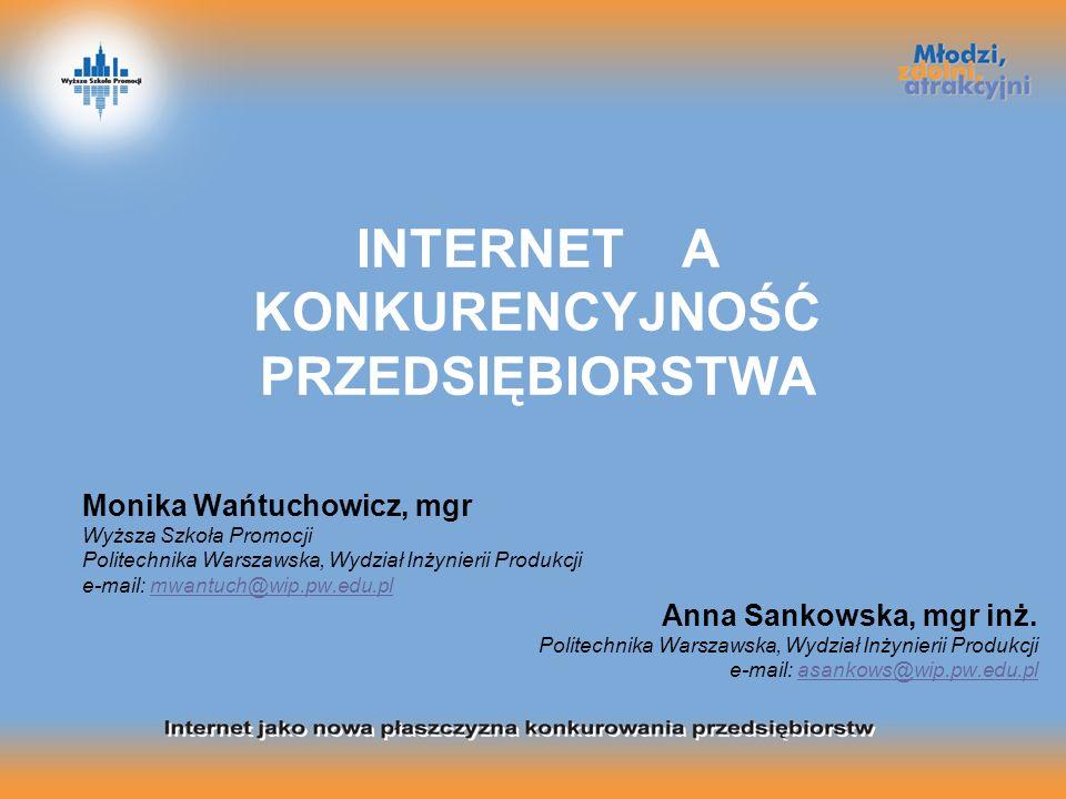 1 INTERNET A KONKURENCYJNOŚĆ PRZEDSIĘBIORSTWA Monika Wańtuchowicz, mgr Wyższa Szkoła Promocji Politechnika Warszawska, Wydział Inżynierii Produkcji e-