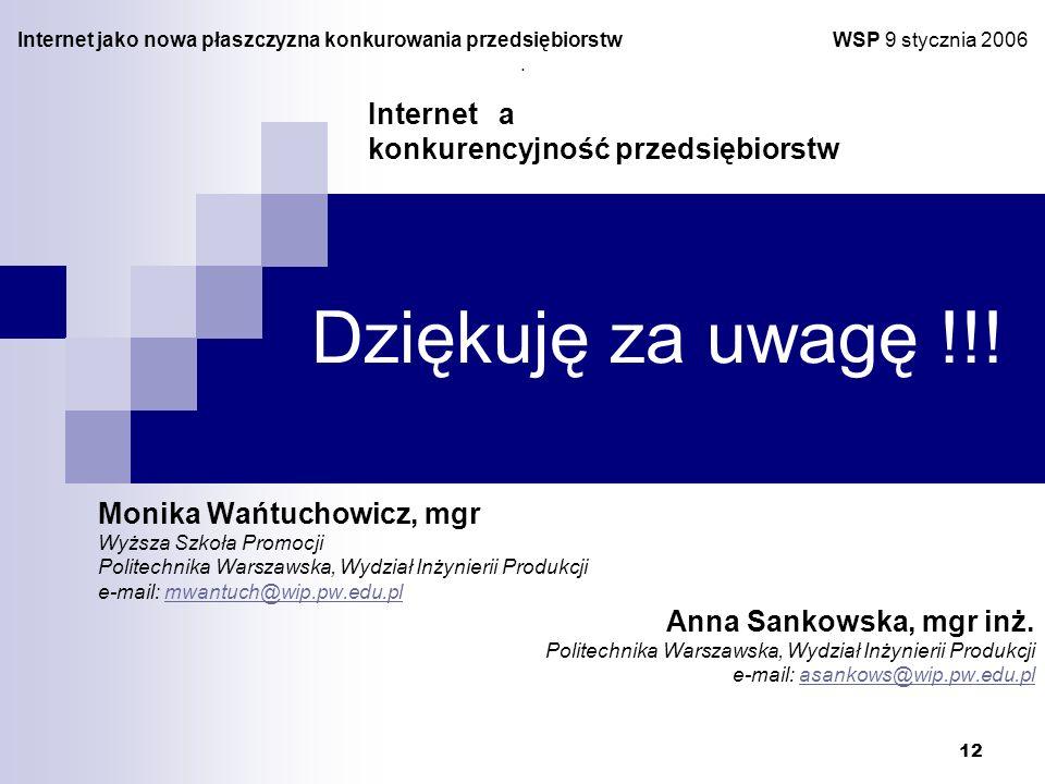 12 Dziękuję za uwagę !!! Internet a konkurencyjność przedsiębiorstw Internet jako nowa płaszczyzna konkurowania przedsiębiorstw WSP 9 stycznia 2006. M