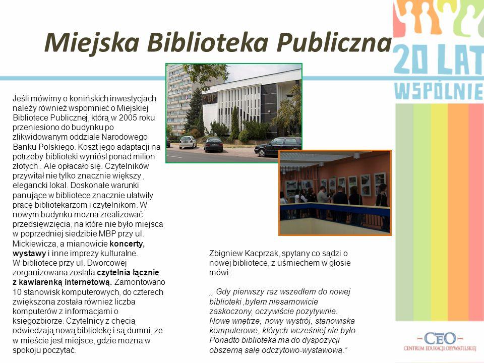 Miejska Biblioteka Publiczna Jeśli mówimy o konińskich inwestycjach należy również wspomnieć o Miejskiej Bibliotece Publicznej, którą w 2005 roku przeniesiono do budynku po zlikwidowanym oddziale Narodowego Banku Polskiego.