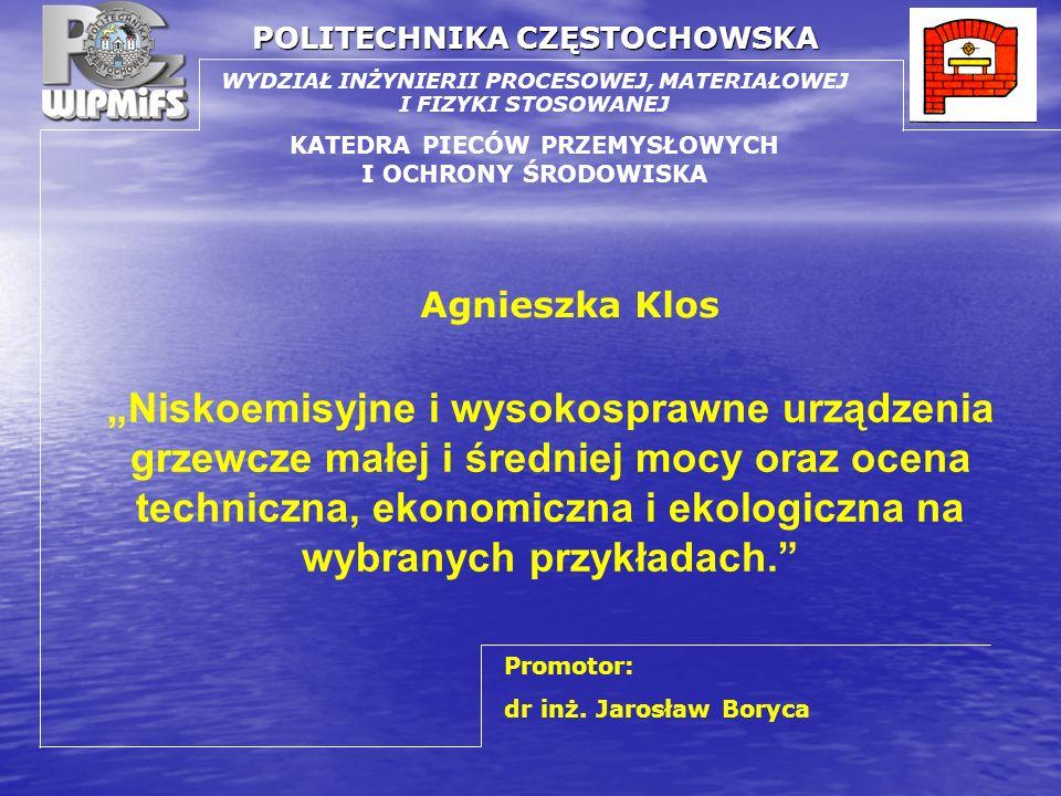 POLITECHNIKA CZĘSTOCHOWSKA WYDZIAŁ INŻYNIERII PROCESOWEJ, MATERIAŁOWEJ I FIZYKI STOSOWANEJ KATEDRA PIECÓW PRZEMYSŁOWYCH I OCHRONY ŚRODOWISKA Agnieszka