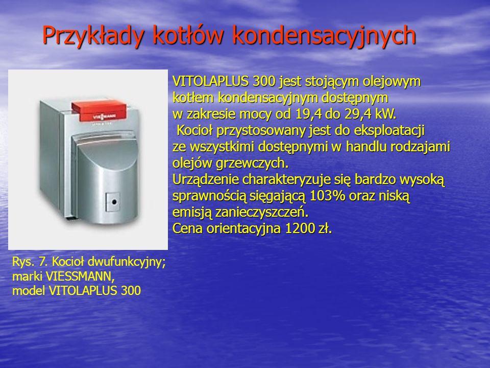 Przykłady kotłów kondensacyjnych Rys. 7. Kocioł dwufunkcyjny; marki VIESSMANN, model VITOLAPLUS 300 VITOLAPLUS 300 jest stojącym olejowym kotłem konde