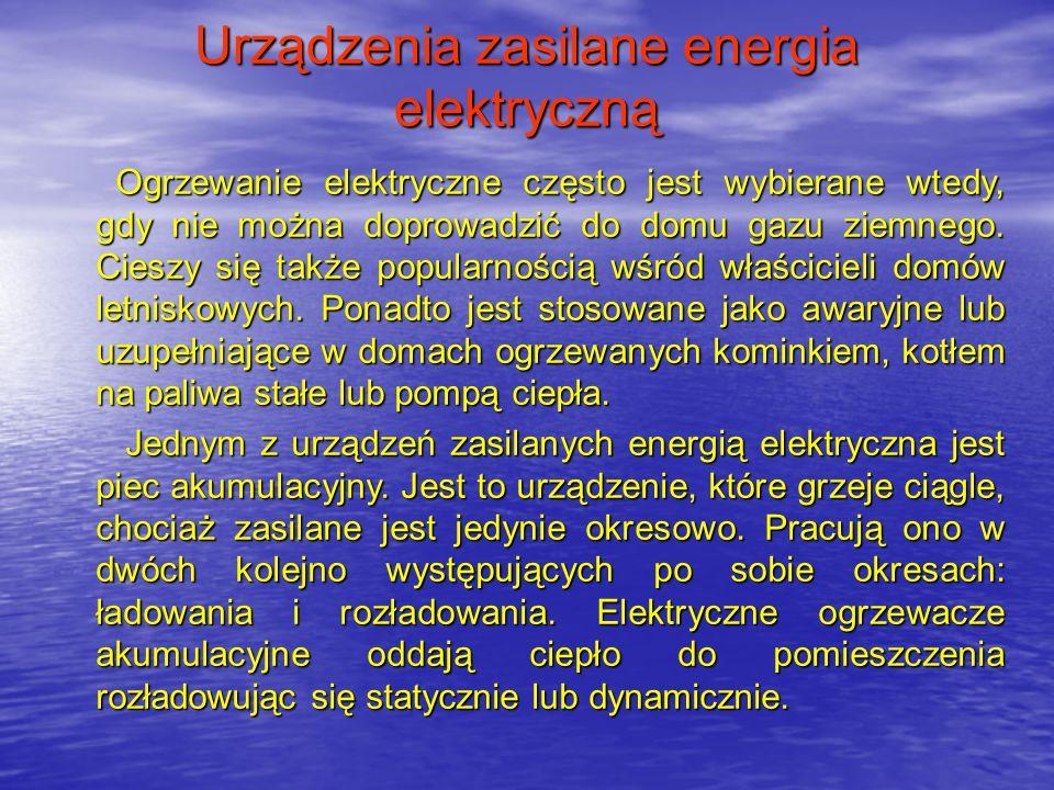 Urządzenia zasilane energia elektryczną Ogrzewanie elektryczne często jest wybierane wtedy, gdy nie można doprowadzić do domu gazu ziemnego. Cieszy si