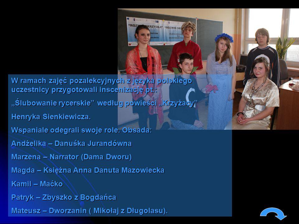 W ramach zajęć pozalekcyjnych z języka polskiego uczestnicy przygotowali inscenizację pt.: Ślubowanie rycerskie według powieści Krzyżacy Henryka Sienk