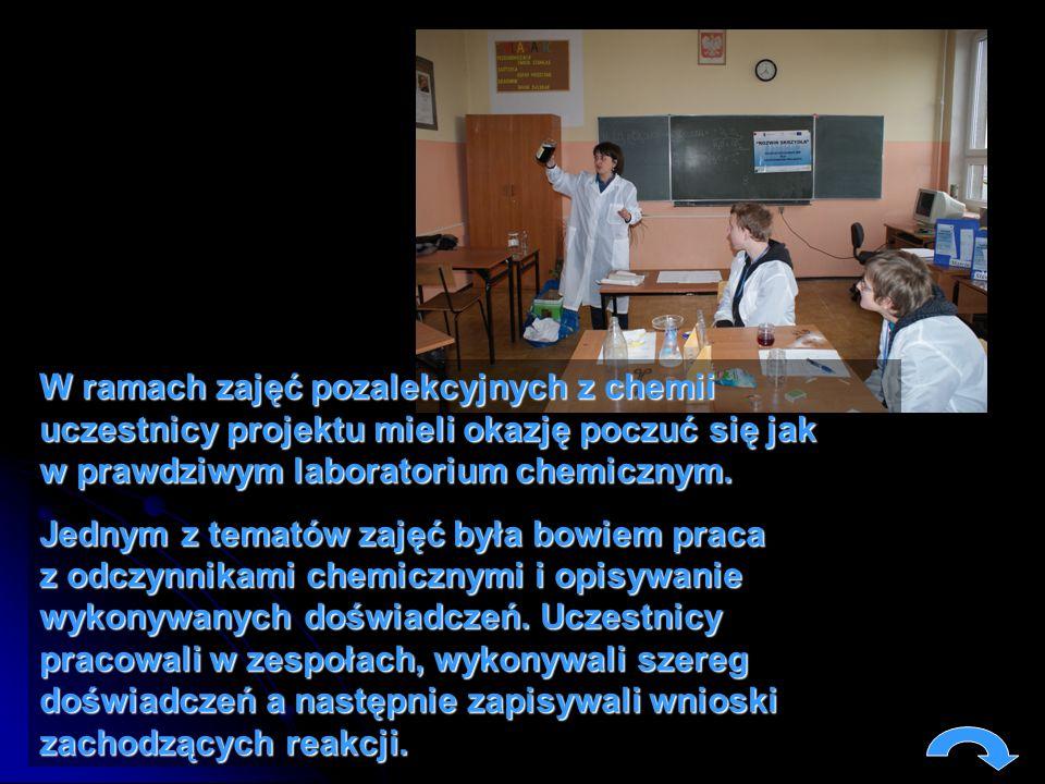 W ramach zajęć pozalekcyjnych z chemii uczestnicy projektu mieli okazję poczuć się jak w prawdziwym laboratorium chemicznym. Jednym z tematów zajęć by