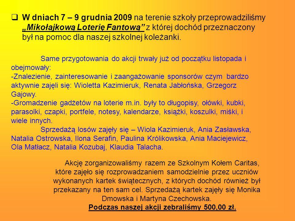 W dniach 7 – 9 grudnia 2009 na terenie szkoły przeprowadziliśmy Mikołajkową Loterię Fantową z której dochód przeznaczony był na pomoc dla naszej szkolnej koleżanki.