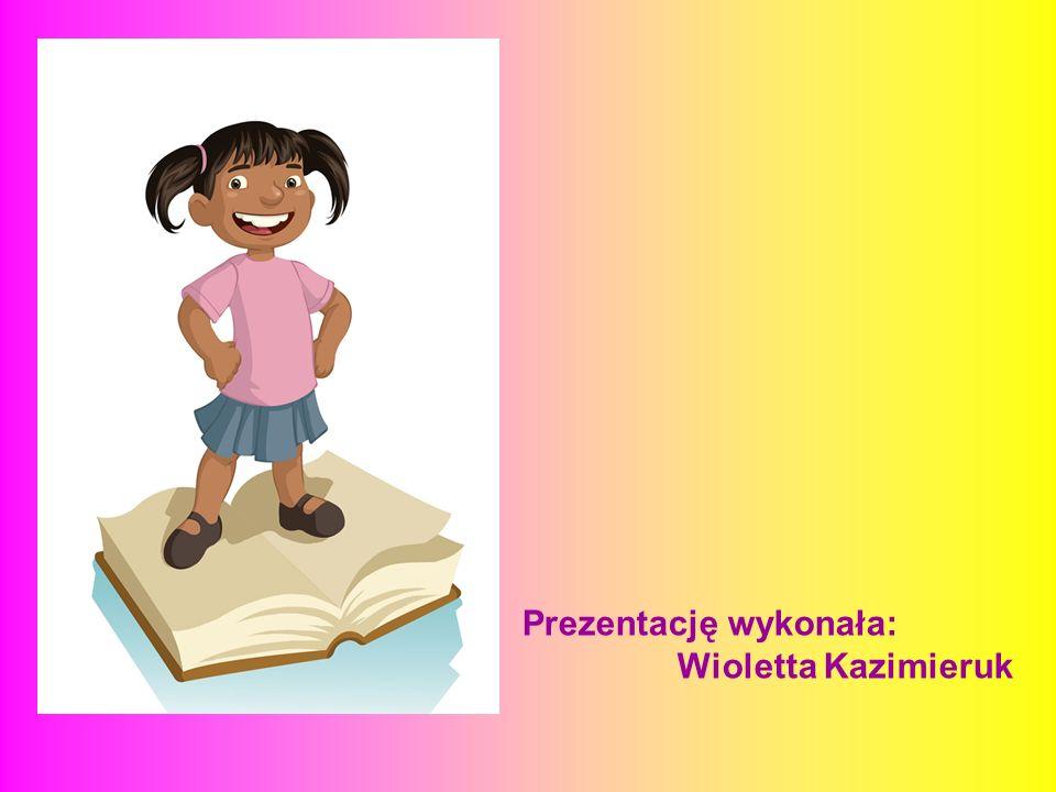 Prezentację wykonała: Wioletta Kazimieruk