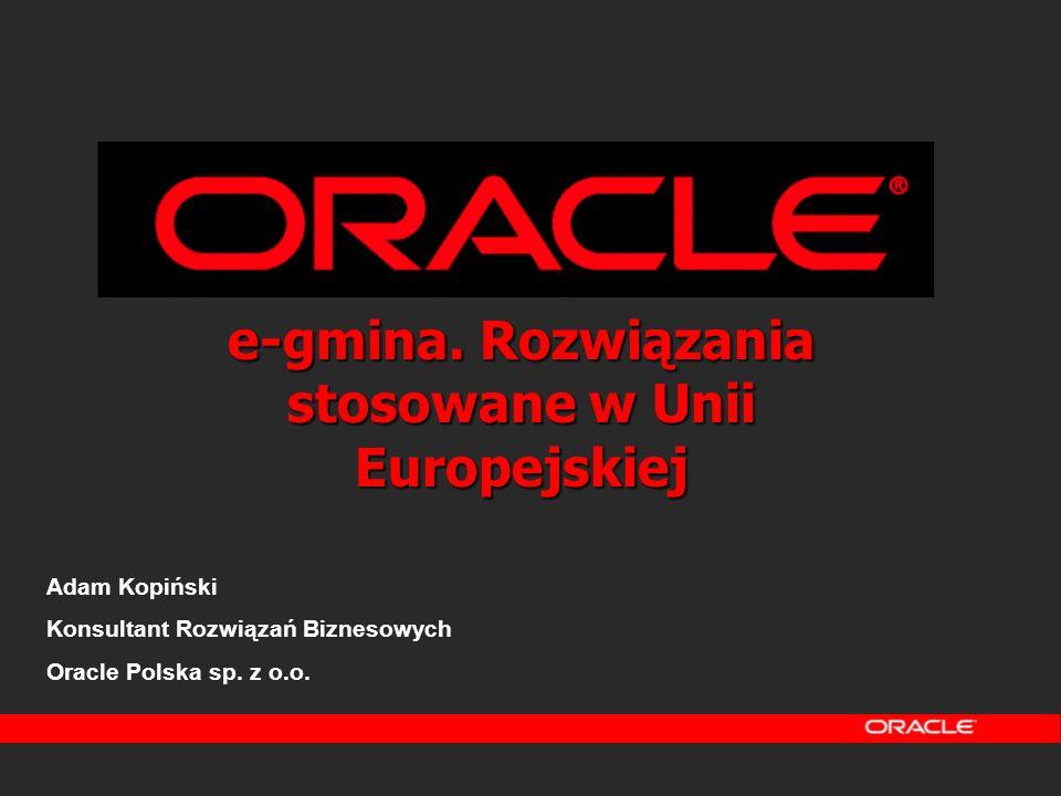 Klienci Oracle Ponad 1000 organizacji z sektora publicznego: Ministerstwa Agendy rządowe Samorządy Jednostki komunalne ARIMR MF Policja Polskie Siły Zbrojne MPEC Wrocław NBP W Polsce blisko 160 klientów aplikacyjnych