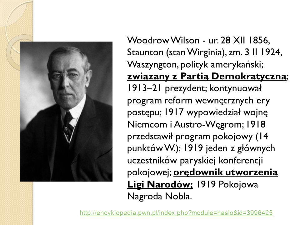 Woodrow Wilson - ur. 28 XII 1856, Staunton (stan Wirginia), zm. 3 II 1924, Waszyngton, polityk amerykański; związany z Partią Demokratyczną; 1913–21 p