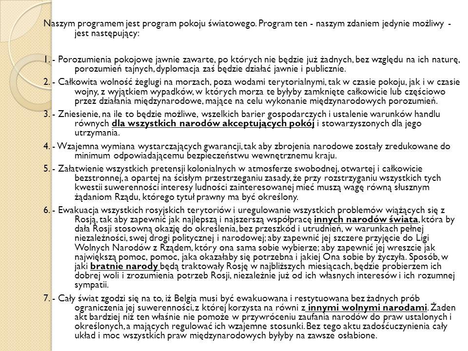 Naszym programem jest program pokoju światowego. Program ten - naszym zdaniem jedynie możliwy - jest następujący: 1. - Porozumienia pokojowe jawnie za