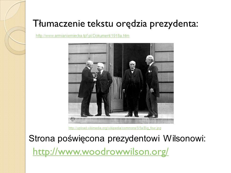 Tłumaczenie tekstu orędzia prezydenta: http://www.woodrowwilson.org/ http://www.armianiemiecka.tpf.pl/Dokument/1918a.htm Strona poświęcona prezydentow