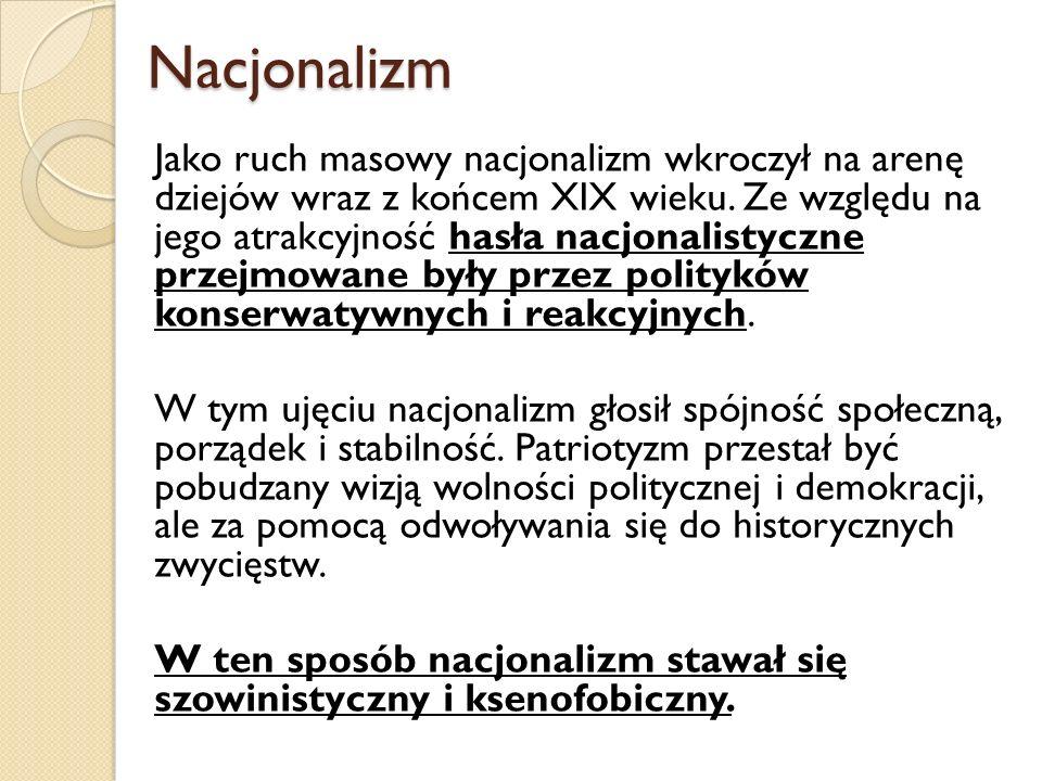 Rodzaje nacjonalizmu Nacjonalizm liberalny Te idee łączyły się z obroną wolności jednostki oraz tego, że narodom, jak jednostkom – także przysługuje prawo do samostanowienia: 1.