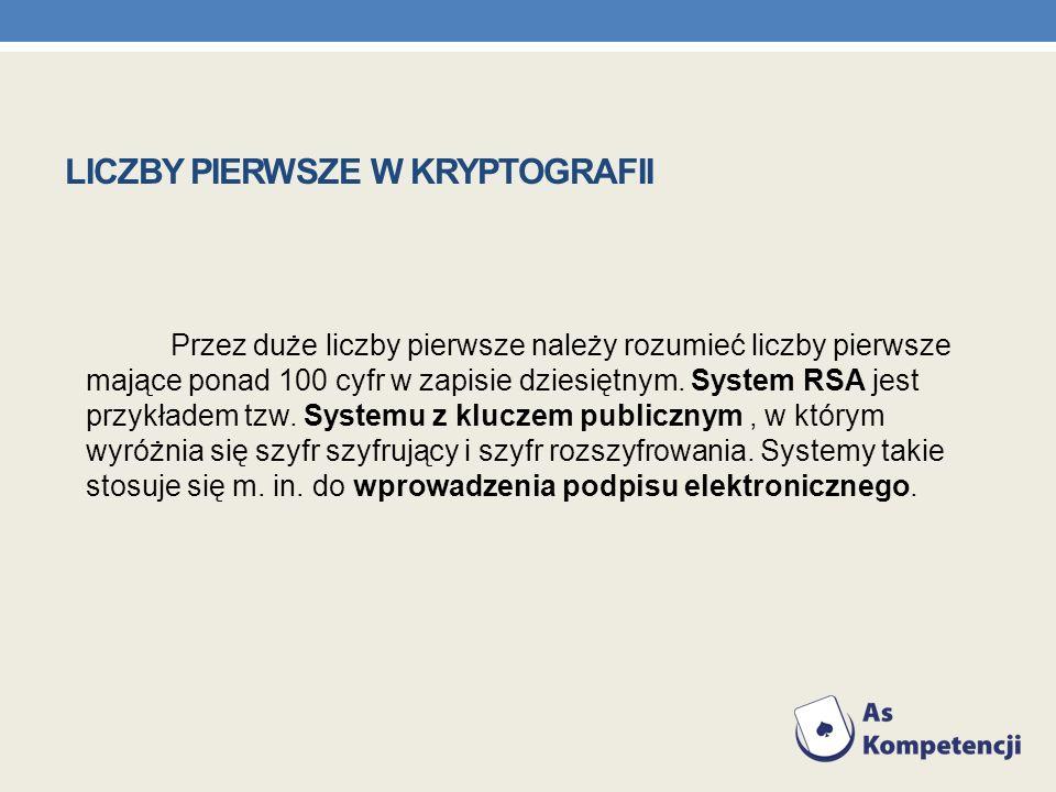 Przez duże liczby pierwsze należy rozumieć liczby pierwsze mające ponad 100 cyfr w zapisie dziesiętnym. System RSA jest przykładem tzw. Systemu z kluc