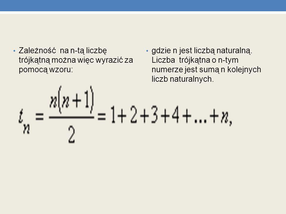 Zależność na n-tą liczbę trójkątną można więc wyrazić za pomocą wzoru: gdzie n jest liczbą naturalną. Liczba trójkątna o n-tym numerze jest sumą n kol