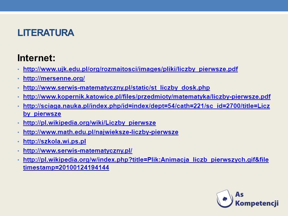 LITERATURA Internet: http://www.ujk.edu.pl/org/rozmaitosci/images/pliki/liczby_pierwsze.pdf http://mersenne.org/ http://www.serwis-matematyczny.pl/sta