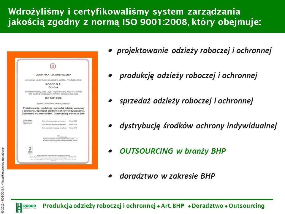 Wdro ż yli ś my i certyfikowali ś my system zarz ą dzania jako ś ci ą zgodny z norm ą ISO 9001:2008, który obejmuje: projektowanie odzieży roboczej i
