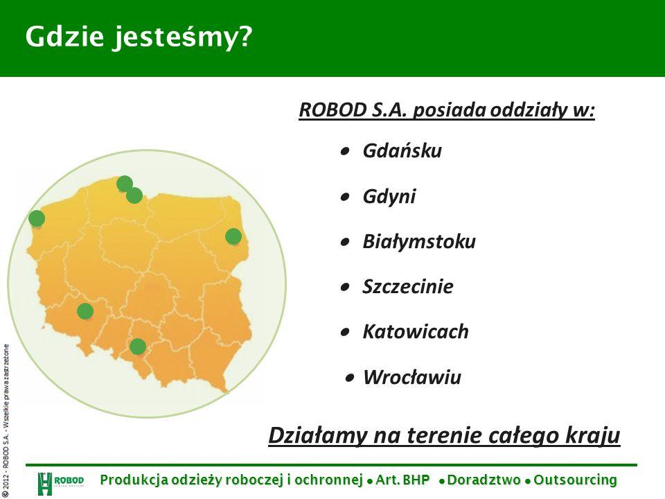 Gdzie jeste ś my? ROBOD S.A. posiada oddziały w: Gdańsku Gdyni Białymstoku Szczecinie Katowicach Wrocławiu Produkcja odzie ż y roboczej i ochronnej Ar