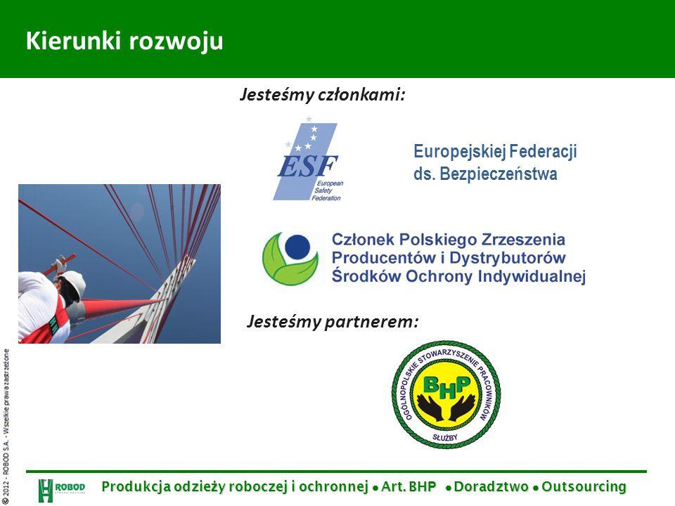 Jesteśmy członkami: Kierunki rozwoju Europejskiej Federacji ds. Bezpieczeństwa Jesteśmy partnerem: Produkcja odzie ż y roboczej i ochronnej Art. BH P