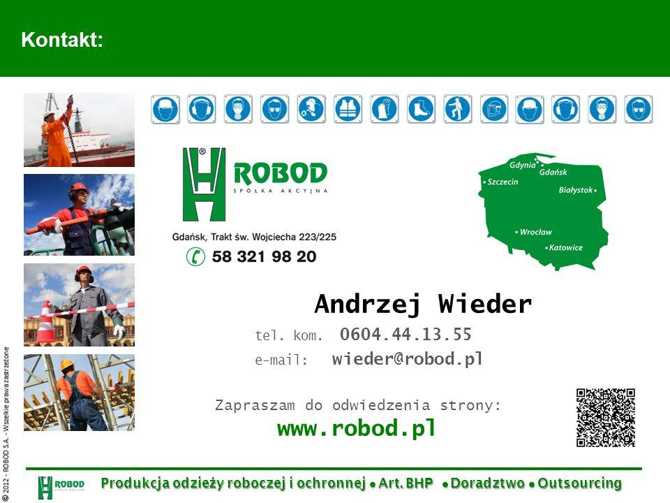 Kontakt: Andrzej Wieder tel. kom. 0604.44.13.55 e-mail: wieder@robod.pl Zapraszam do odwiedzenia strony: www.robod.pl Produkcja odzie ż y roboczej i o