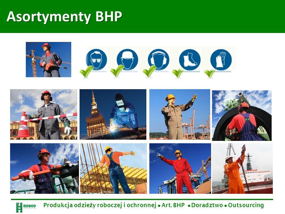 Asortymenty BHP Asortymenty BHP Produkcja odzie ż y roboczej i ochronnej Art. BHP Doradztwo Outsourcing