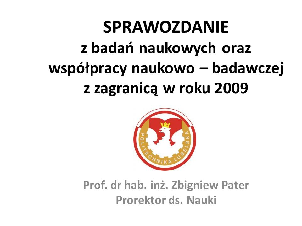 SPRAWOZDANIE z badań naukowych oraz współpracy naukowo – badawczej z zagranicą w roku 2009 Prof.